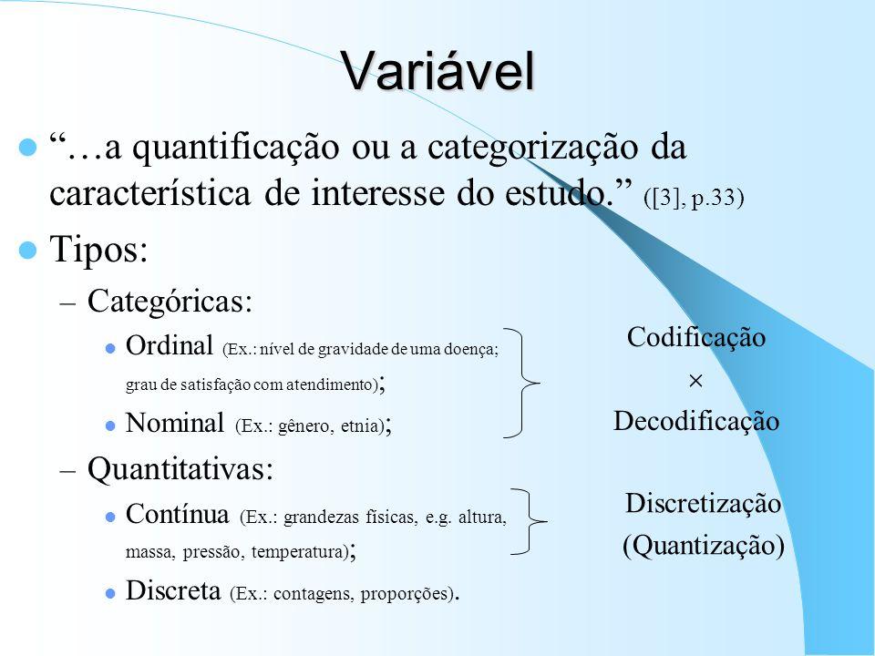 Variável …a quantificação ou a categorização da característica de interesse do estudo. ([3], p.33)